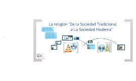 """La religión.- """"de la sociedad tradicional a la sociedad moderna"""""""