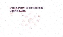 Daniel Petry: El asesinato de Gabriel Kuhn.