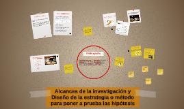 Alcances de la investigación y Diseño de la estrategia o mét