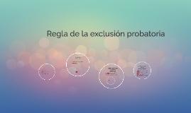 Regla de la exclusión probatoria