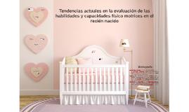Tendencias actuales en la evaluación de las habilidades y capacidades físico motrices en el recién nacido
