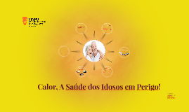 Copy of Calor, A Saúde dos Idosos em Perigo!