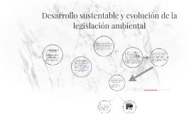Desarrollo sustentable y evolución de la legislación ambient