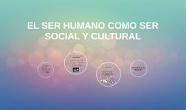 Copy of EL SER HUMANO COMO SER SOCIAL Y CULTURAL