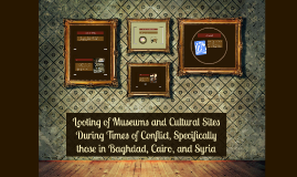 Looting of Museums and Cultural Sites During Times of Confli