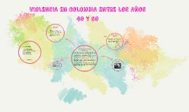 VIOLENCIA EN COLOMBIA ENTRE LOS AÑOS 40 Y 50