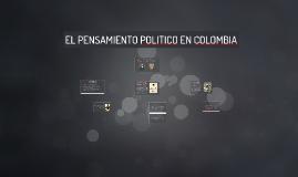Copy of EL PENSAMIENTO POLITICO EN COLOMBIA