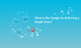 What is the Danger of Believing a Single Story?