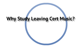 Why Study Leaving Cert Music