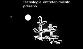 Tecnología, entretenimiento y diseño