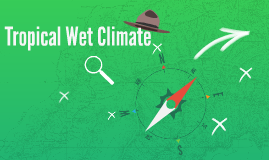 Tropical Wet Climate