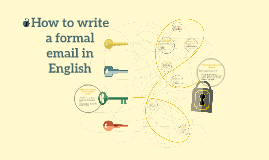Copy of How to write a formal email in English