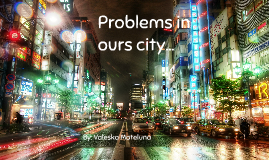 Problems in our city...