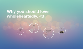 Why you should love wholeheartedly. <3