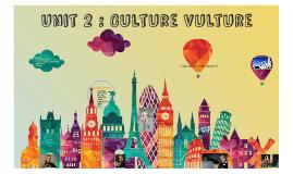 Copy of Unit 2 : Culture Vulture