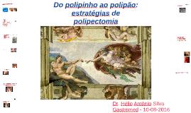 Do polipinho ao polipão: estratégias de polipectomia