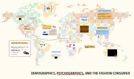 DEMOGRAPHICS, PSYCHO-GRAPHICS AND THE FASHION CONSUMER