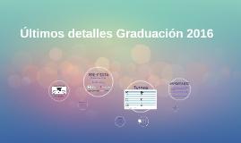 Últimos detalles Graduación 2016