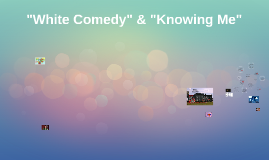 White Comedy & Knowing Me