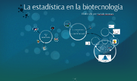 Copy of La estadística en la biotecnología