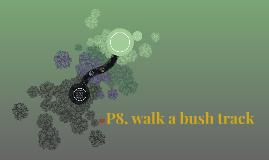 P8. walk a bush track