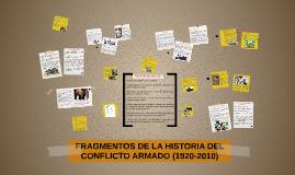 FRAGMENTOS DE LA HISTORIA DEL CONFLICTO ARMADO (1920-2010)
