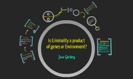 Copy of Copy of Is criminality in your genes or a product of your environment?