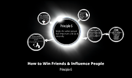How to Win Friends & Influence People - Principle 6