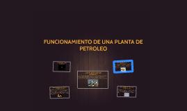 FUNCIONAMIENTO DE UNA PLANTA DE PETROLEO