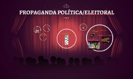 Copy of Copy of PROPAGANDA POLÍTICA/ELEITORAL