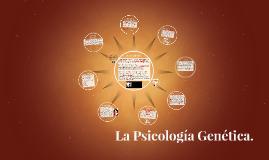 Copy of La Psicología Genética.
