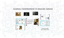 MARIOLA WAWRZUSIAK VS. KHALED AHMED