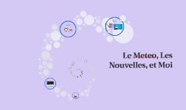 Le Meteo, Les Nouvelles et Moi