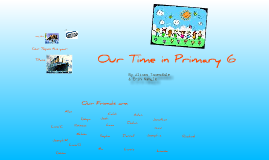 Our time in primary 6 by EN & AT