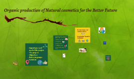 Organic production of Natural cosmetics for the Better Futur