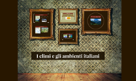 Copy of I climi e gli ambienti italiani