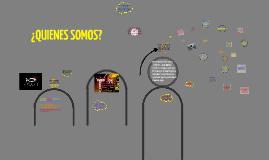 Copy of ¿QUIENES SOMOS?