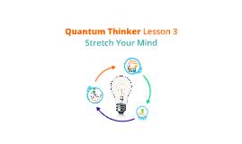 Quantum Thinker ~ Lesson 3