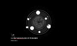 LA TECNOLOGIA DEL FUTURO HOY