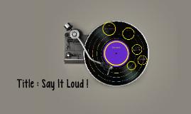 Title : Say It Loud