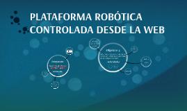 PLATAFORMA ROBÓTICA CONTROLADA DESDE LA WEB