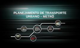 PLANEJAMENTO DE TRANSPORTE URBANO – METRÔ