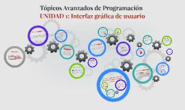 Unidad 1: Interfaz gráfica de usuario (Tópicos Avanzados de Programación)