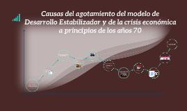 Copy of Causas del agotamiento del modelo de Desarrollo Estabilizado