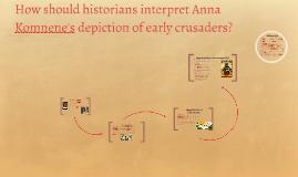 Copy of How should historians interpret Anna Komnene's depiction of