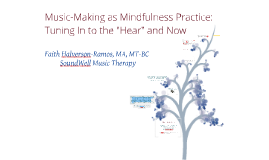 "Music-Making as Mindfulness Practice: Tuning In to the ""Hear"" and Now"