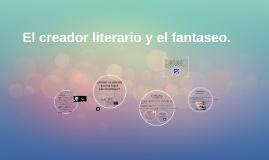 El creador literario y el fantaseo.