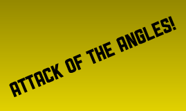 ATTACK OF THE.... ANGLES!