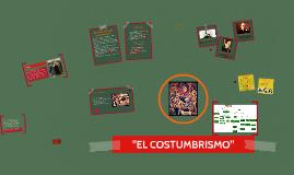 "Copy of ""EL COSTUMBRISMO"" Literatura"
