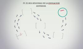 IV. EL ROL REGIONAL DE LA EDUCACION SUPERIOR.